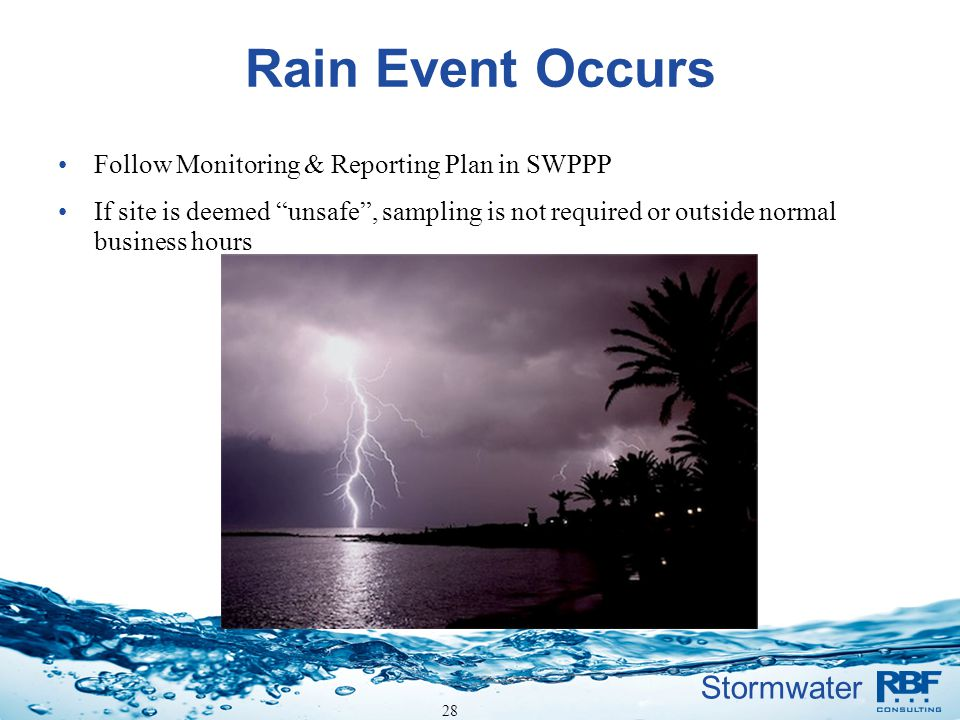 Stormwater Rain Event Occurs Follow Monitoring & Reporting Plan in SWPPP If site is deemed unsafe, sampling is not required or outside normal business