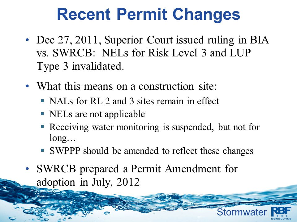 Stormwater Recent Permit Changes Dec 27, 2011, Superior Court issued ruling in BIA vs. SWRCB: NELs for Risk Level 3 and LUP Type 3 invalidated. What t