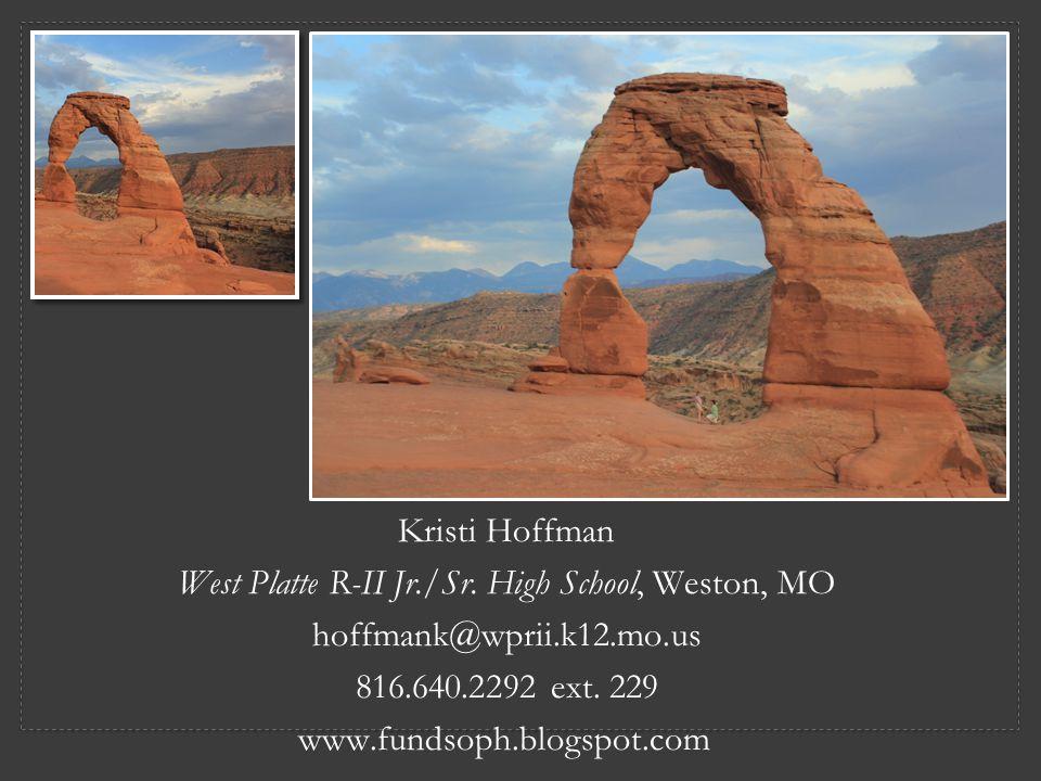 Kristi Hoffman West Platte R-II Jr./Sr. High School, Weston, MO hoffmank@wprii.k12.mo.us 816.640.2292 ext. 229 www.fundsoph.blogspot.com
