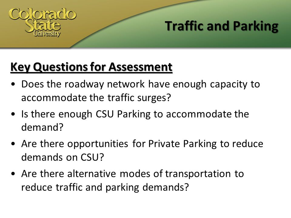 Traffic and Parking Key Questions for Assessment Does the roadway network have enough capacity to accommodate the traffic surges.
