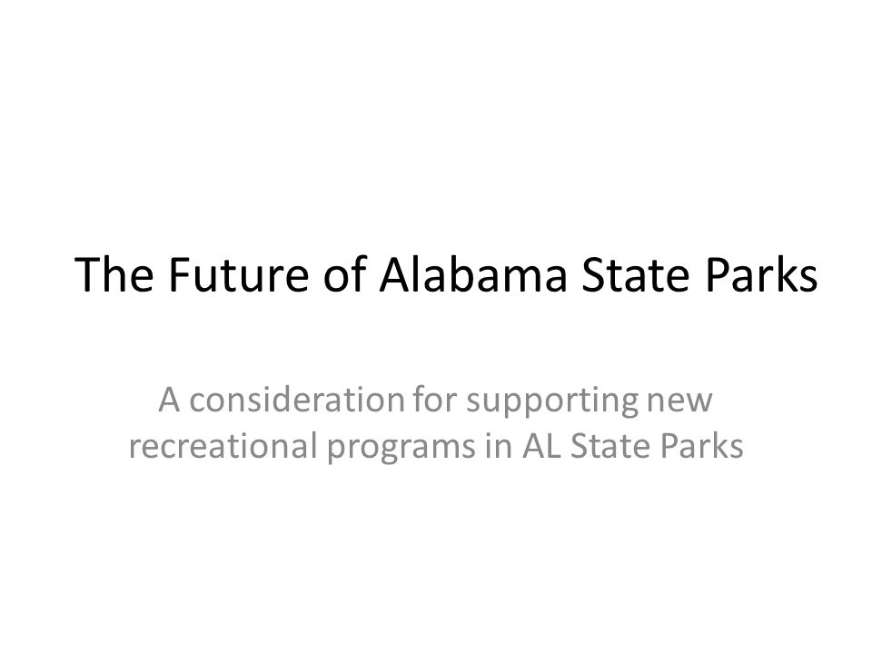 The Future of Alabama State Parks A consideration for supporting new recreational programs in AL State Parks