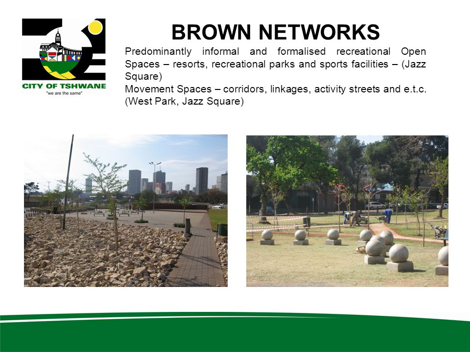 BROWN NETWORKS Predominantly informal and formalised recreational Open Spaces – resorts, recreational parks and sports facilities – (Jazz Square) Move