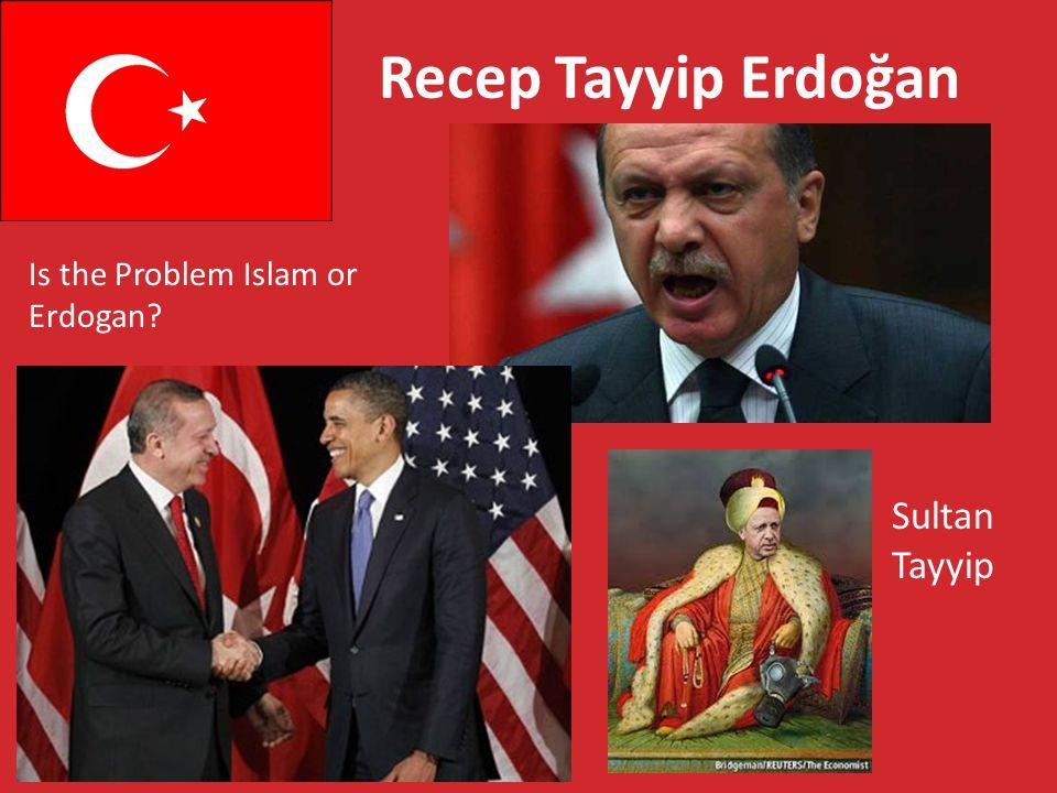 Recep Tayyip Erdoğan Is the Problem Islam or Erdogan Sultan Tayyip