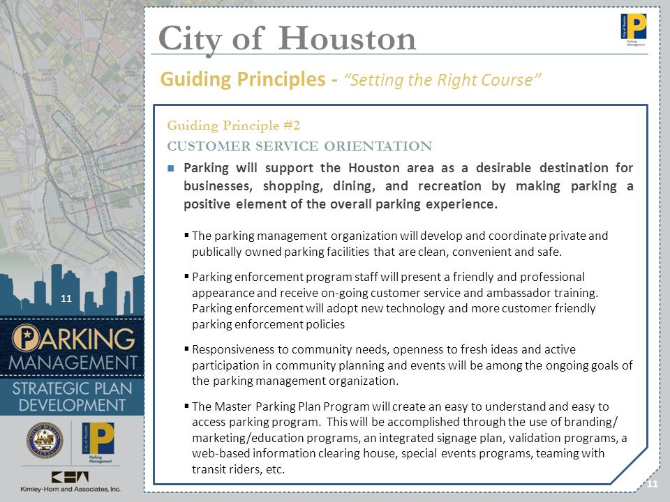 11 Guiding Principles - Setting the Right Course City of Houston Guiding Principle #2 CUSTOMER SERVICE ORIENTATION Parking will support the Houston ar