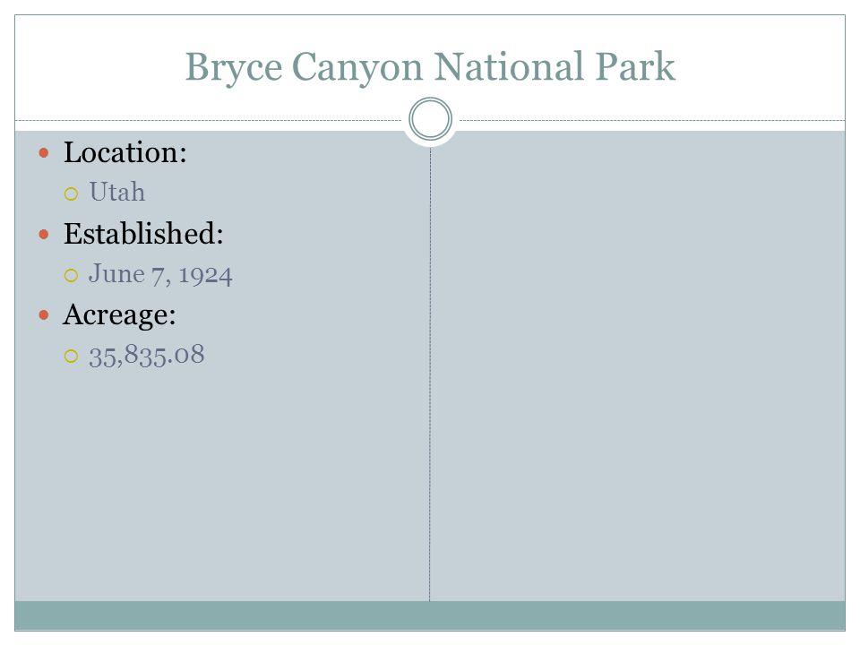 Bryce Canyon National Park Location: Utah Established: June 7, 1924 Acreage: 35,835.08