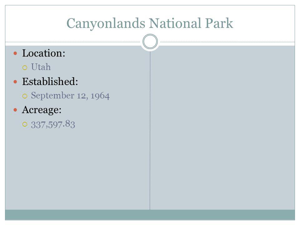 Canyonlands National Park Location: Utah Established: September 12, 1964 Acreage: 337,597.83