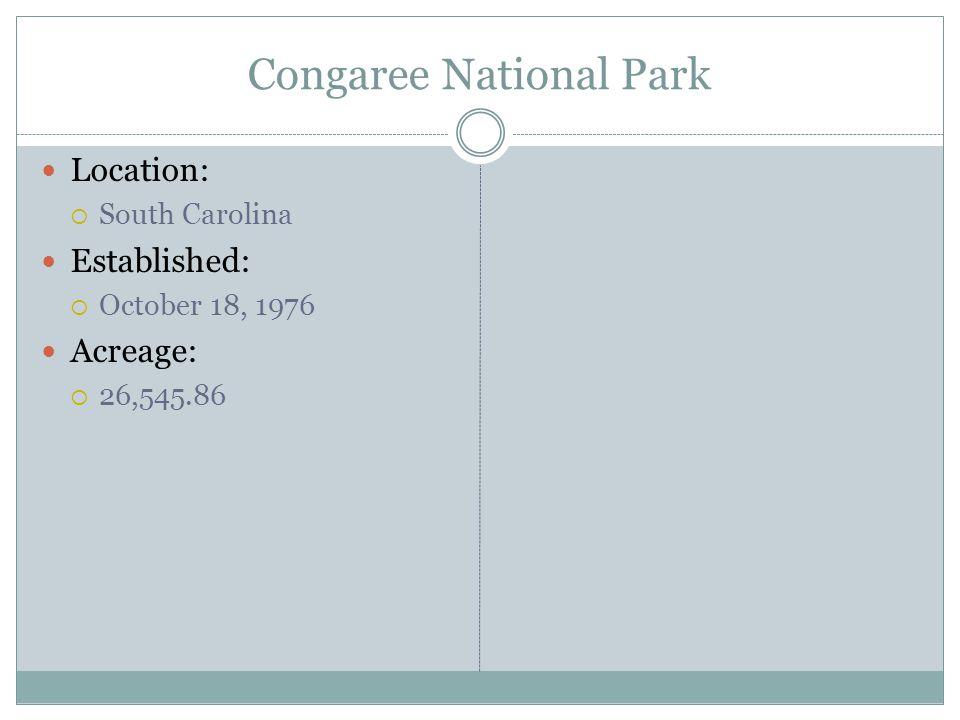 Congaree National Park Location: South Carolina Established: October 18, 1976 Acreage: 26,545.86
