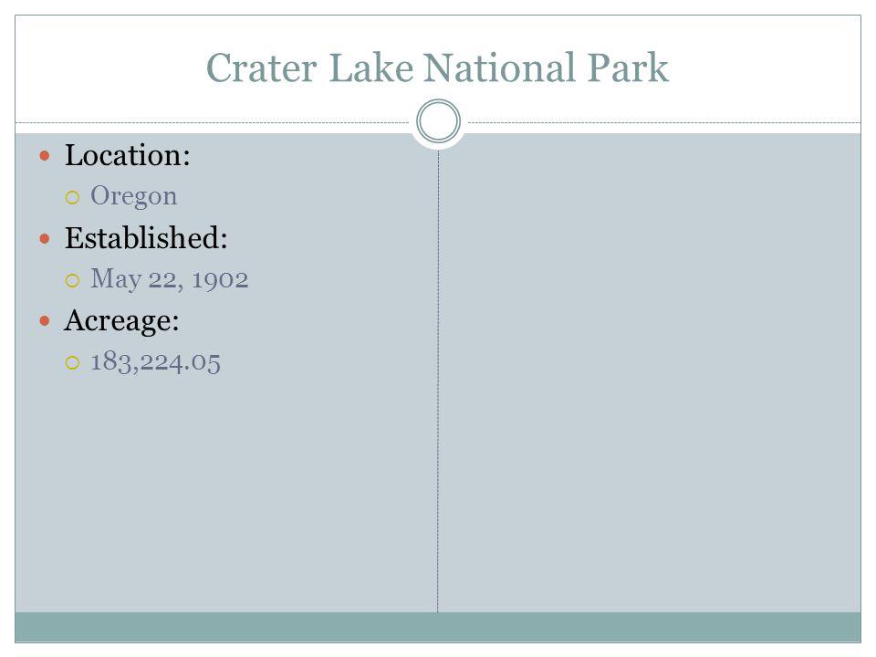 Crater Lake National Park Location: Oregon Established: May 22, 1902 Acreage: 183,224.05