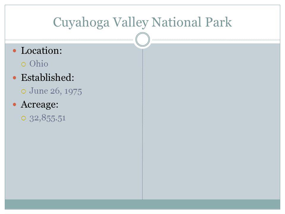 Cuyahoga Valley National Park Location: Ohio Established: June 26, 1975 Acreage: 32,855.51