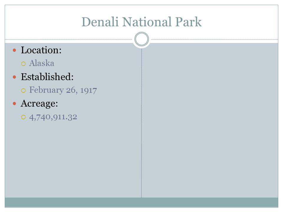 Denali National Park Location: Alaska Established: February 26, 1917 Acreage: 4,740,911.32