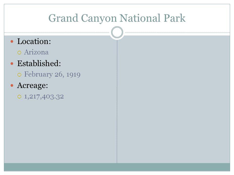 Grand Canyon National Park Location: Arizona Established: February 26, 1919 Acreage: 1,217,403.32