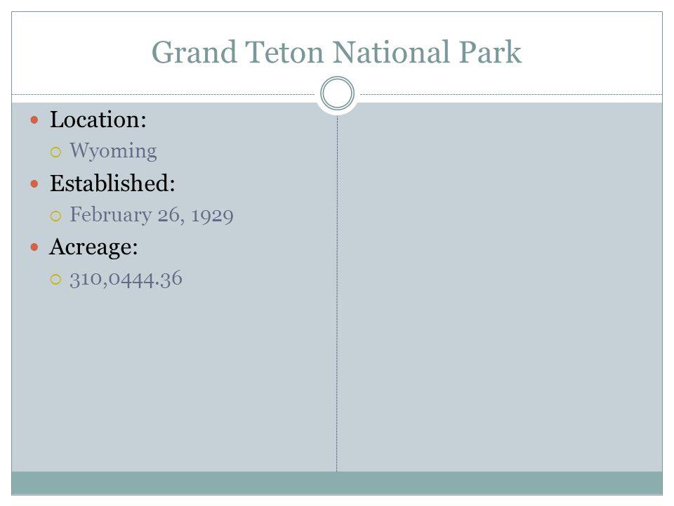 Grand Teton National Park Location: Wyoming Established: February 26, 1929 Acreage: 310,0444.36