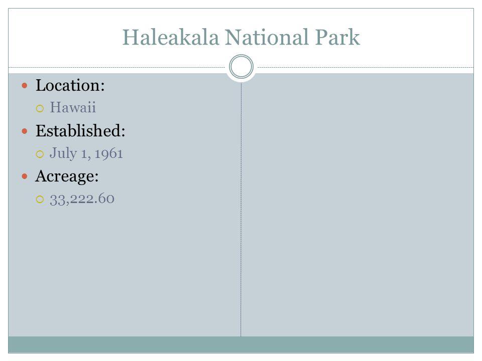 Haleakala National Park Location: Hawaii Established: July 1, 1961 Acreage: 33,222.60