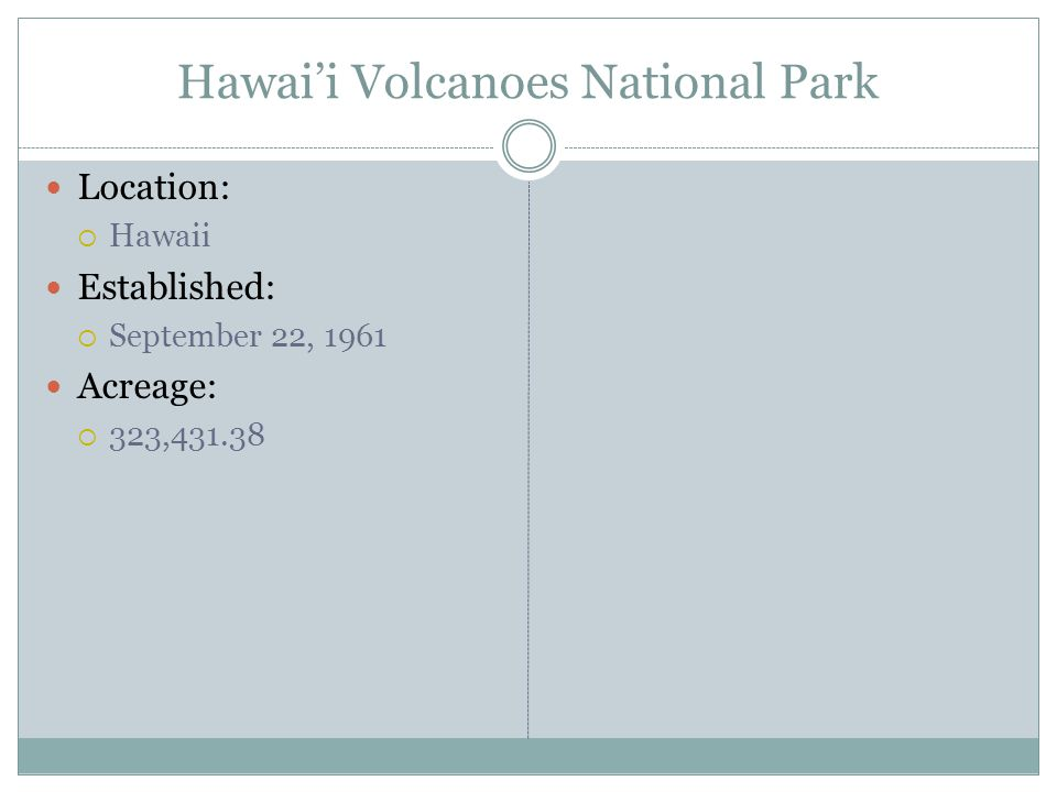 Hawaii Volcanoes National Park Location: Hawaii Established: September 22, 1961 Acreage: 323,431.38