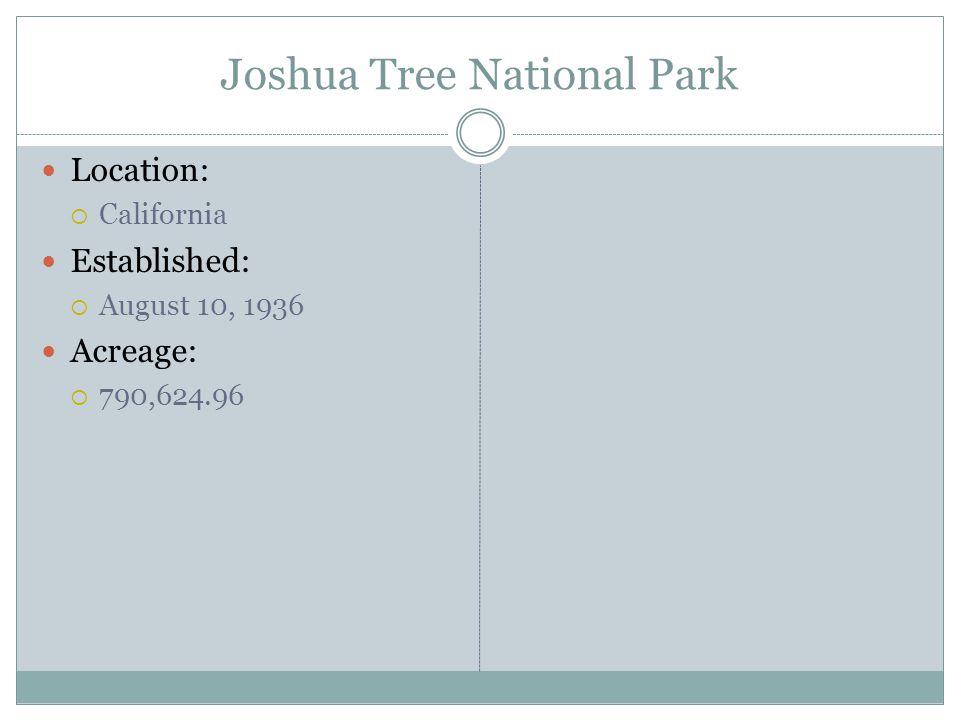Joshua Tree National Park Location: California Established: August 10, 1936 Acreage: 790,624.96