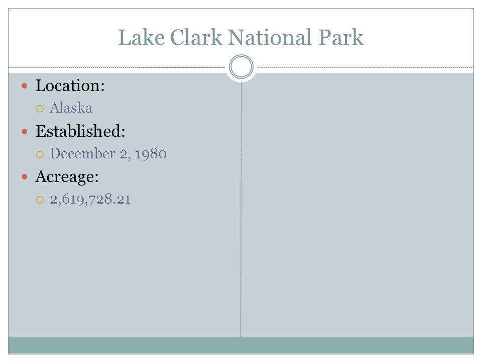 Lake Clark National Park Location: Alaska Established: December 2, 1980 Acreage: 2,619,728.21