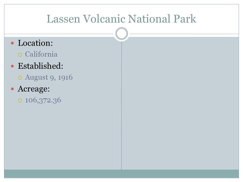 Lassen Volcanic National Park Location: California Established: August 9, 1916 Acreage: 106,372.36