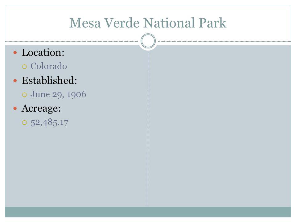 Mesa Verde National Park Location: Colorado Established: June 29, 1906 Acreage: 52,485.17
