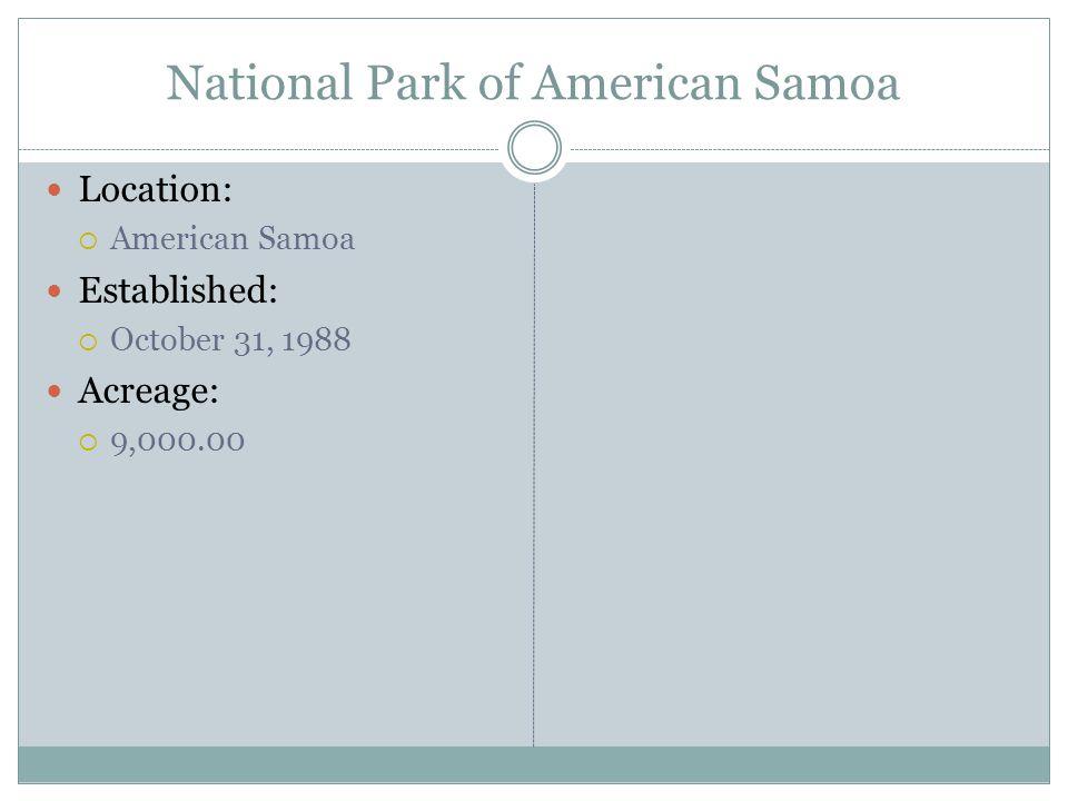 National Park of American Samoa Location: American Samoa Established: October 31, 1988 Acreage: 9,000.00