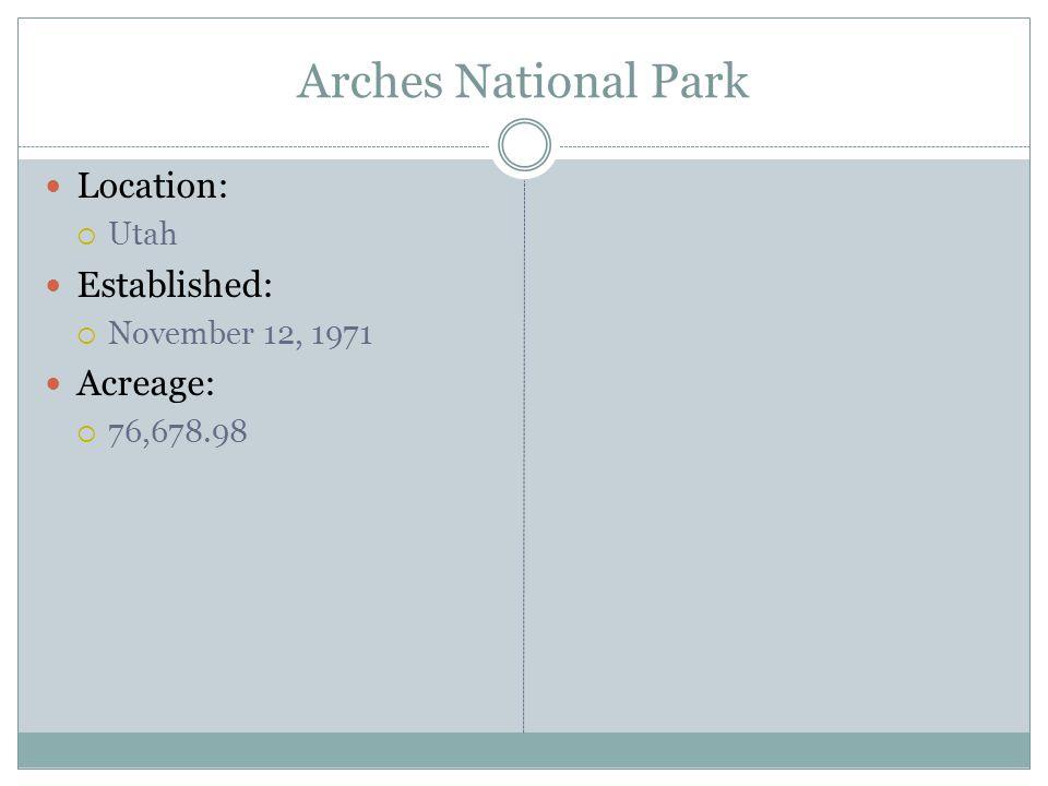Arches National Park Location: Utah Established: November 12, 1971 Acreage: 76,678.98