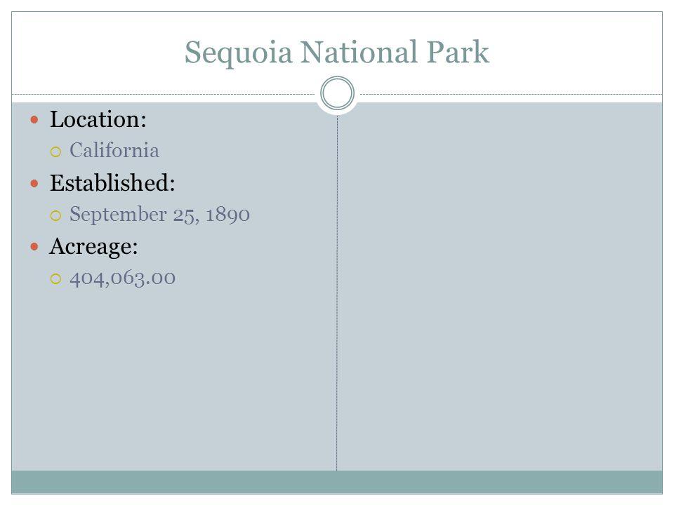 Sequoia National Park Location: California Established: September 25, 1890 Acreage: 404,063.00