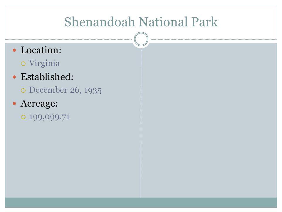 Shenandoah National Park Location: Virginia Established: December 26, 1935 Acreage: 199,099.71