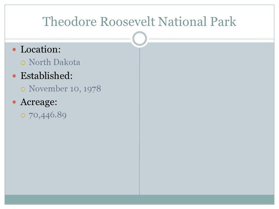 Theodore Roosevelt National Park Location: North Dakota Established: November 10, 1978 Acreage: 70,446.89