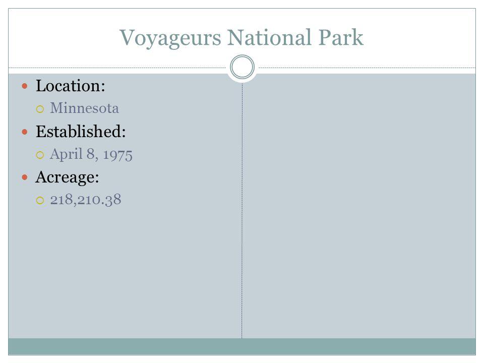 Voyageurs National Park Location: Minnesota Established: April 8, 1975 Acreage: 218,210.38