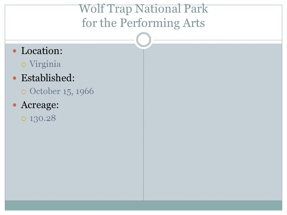 Wolf Trap National Park for the Performing Arts Location: Virginia Established: October 15, 1966 Acreage: 130.28