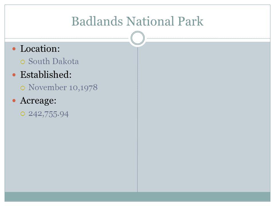 Badlands National Park Location: South Dakota Established: November 10,1978 Acreage: 242,755.94