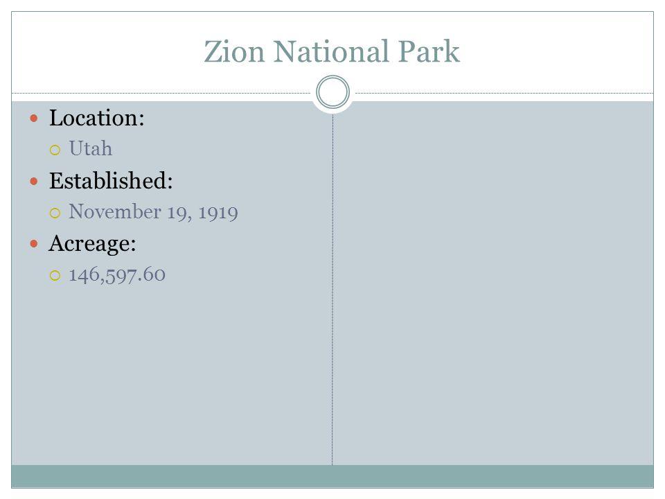 Zion National Park Location: Utah Established: November 19, 1919 Acreage: 146,597.60
