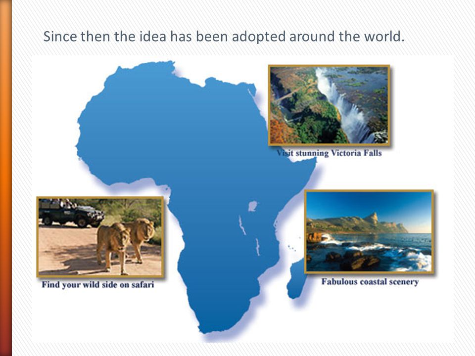 Since then the idea has been adopted around the world.