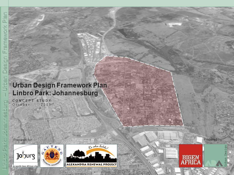 C O N C E P T S T U D Y O c t o b e r 2 0 0 9 Prepared for: Prepared by: Urban Design Framework Plan Linbro Park: Johannesburg