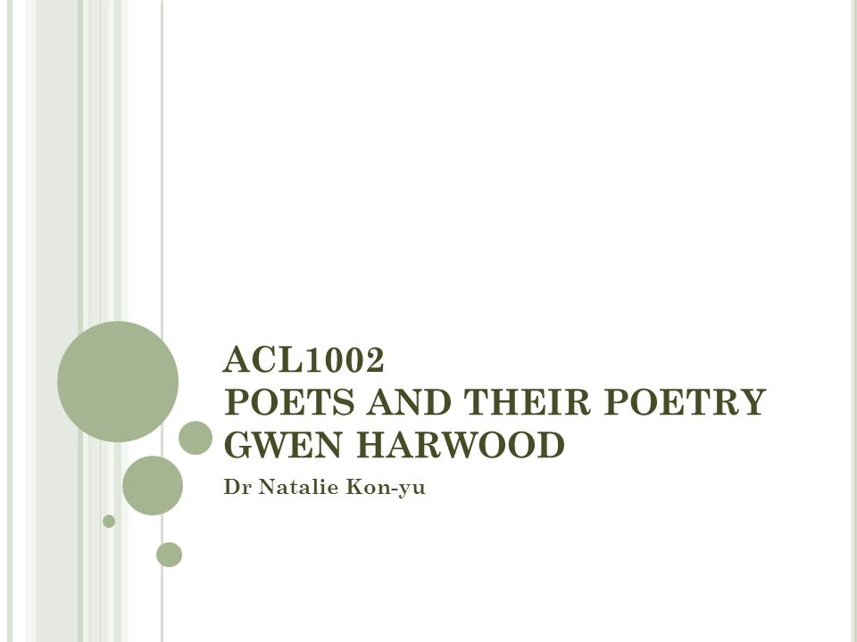 ACL1002 POETS AND THEIR POETRY GWEN HARWOOD Dr Natalie Kon-yu