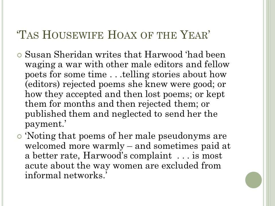 T AS H OUSEWIFE H OAX OF THE Y EAR Susan Sheridan writes that Harwood had been waging a war with other male editors and fellow poets for some time...t