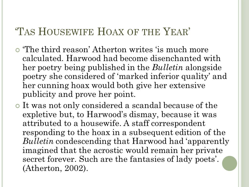 T AS H OUSEWIFE H OAX OF THE Y EAR The third reason Atherton writes is much more calculated. Harwood had become disenchanted with her poetry being pub