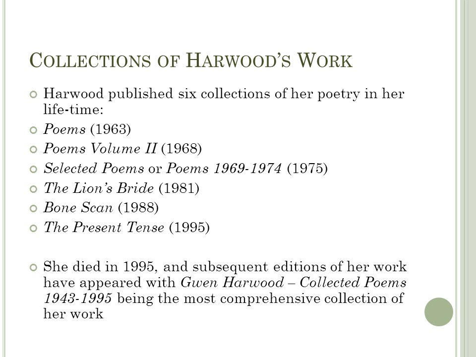 F ORM IN H ARWOOD S P OEMS Although written in an era where Free Verse was commonly employed, Harwoods work is highly formal.