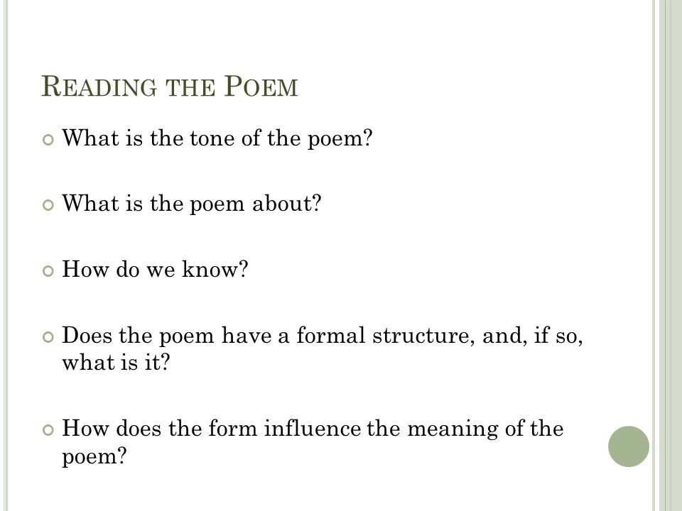 R EADING THE P OEM What is the tone of the poem? What is the poem about? How do we know? Does the poem have a formal structure, and, if so, what is it