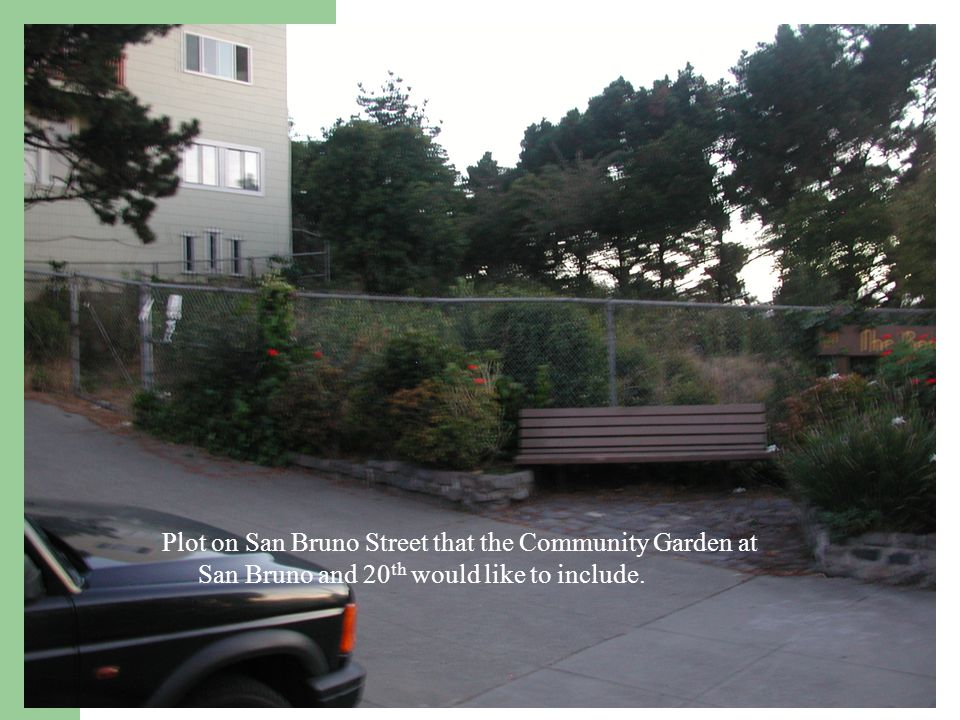 Plot on San Bruno Street that the Community Garden at San Bruno and 20 th would like to include.