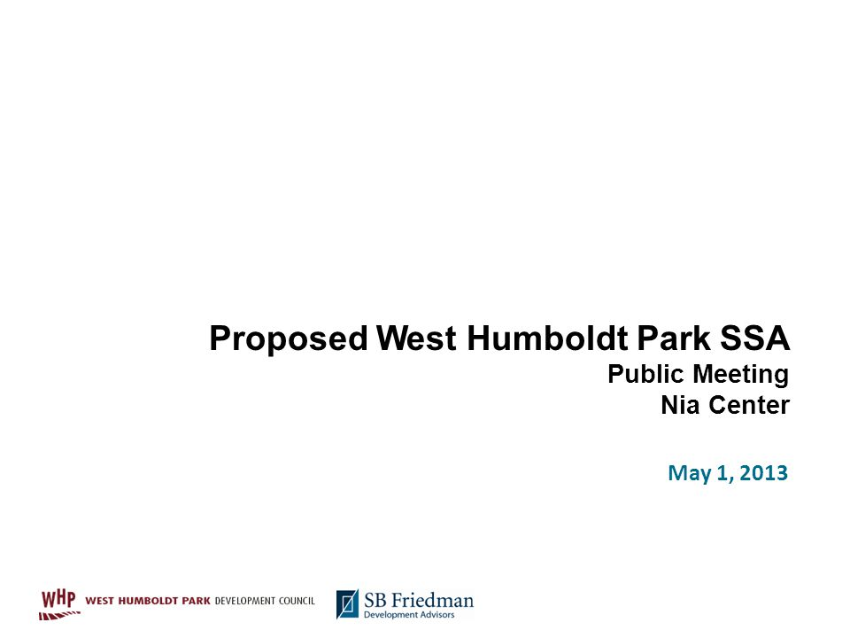 Proposed West Humboldt Park SSA Public Meeting Nia Center May 1, 2013