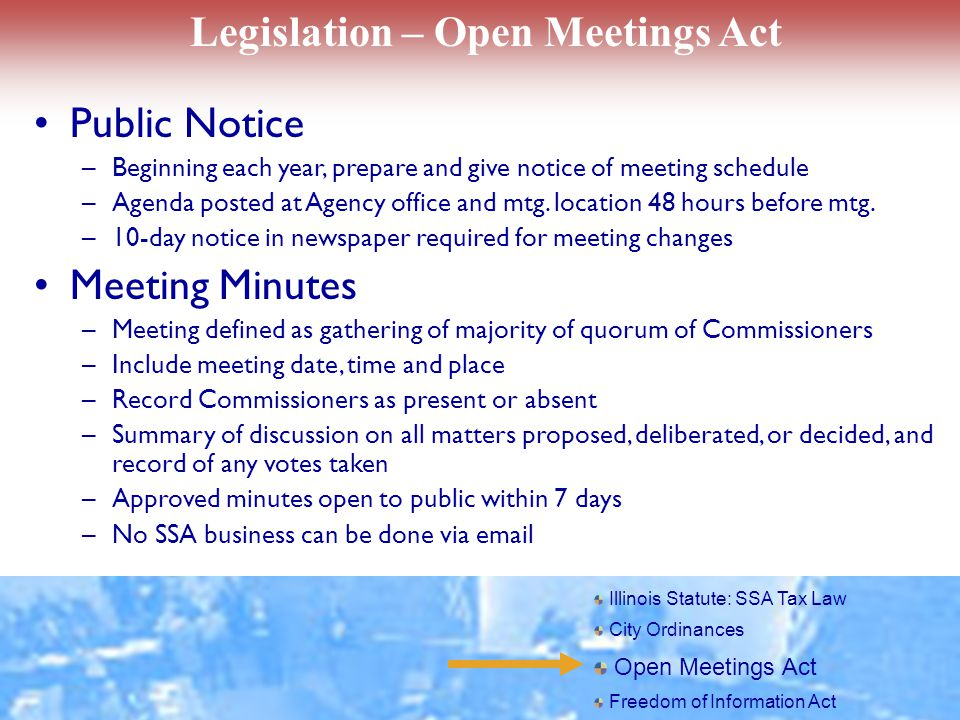 Legislation – Open Meetings Act Public Notice –Beginning each year, prepare and give notice of meeting schedule –Agenda posted at Agency office and mtg.