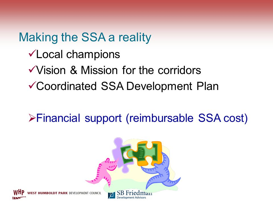 Making the SSA a reality Local champions Vision & Mission for the corridors Coordinated SSA Development Plan Financial support (reimbursable SSA cost)
