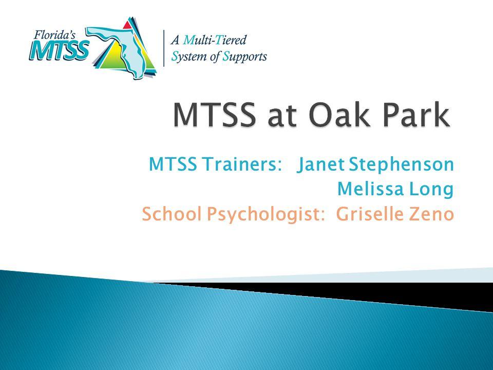 MTSS Trainers: Janet Stephenson Melissa Long School Psychologist: Griselle Zeno