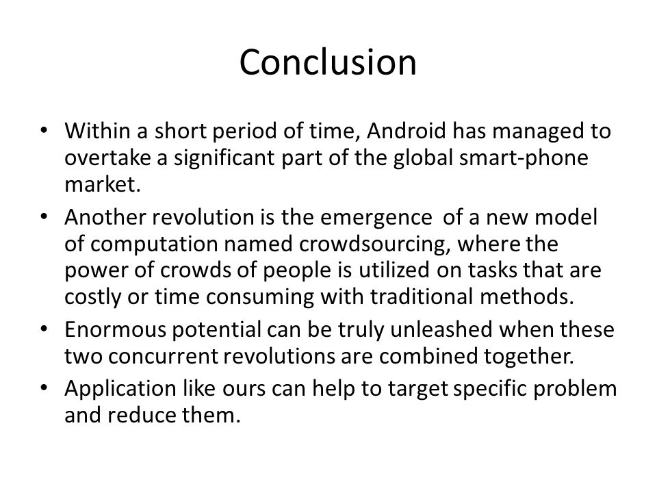 Conclusion Within a short period of time, Android has managed to overtake a significant part of the global smart-phone market.
