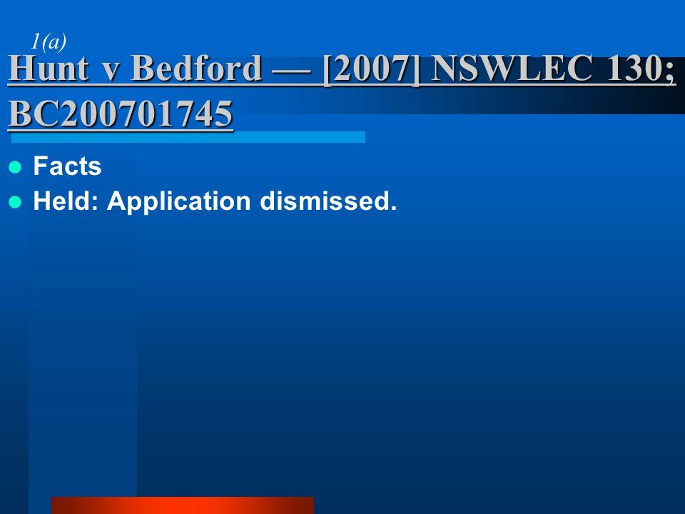 Hunt v Bedford [2007] NSWLEC 130; BC200701745 Facts Held: Application dismissed. 1(a)