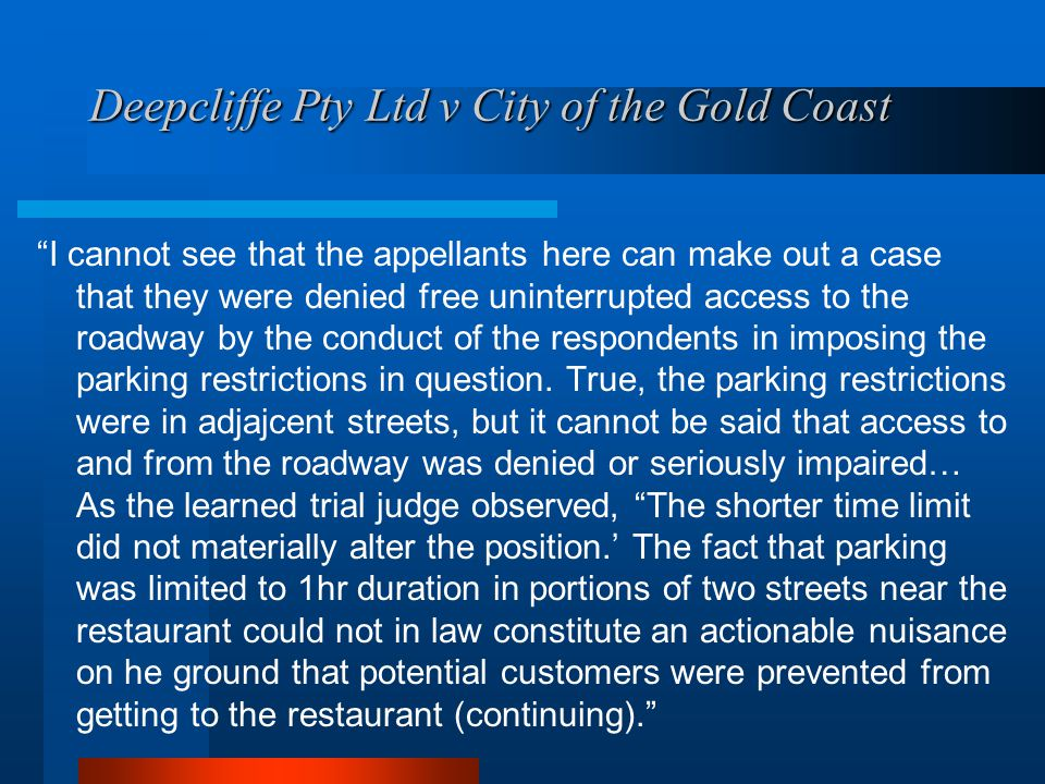 Deepcliffe Pty Ltd v City of the Gold Coast I cannot see that the appellants here can make out a case that they were denied free uninterrupted access