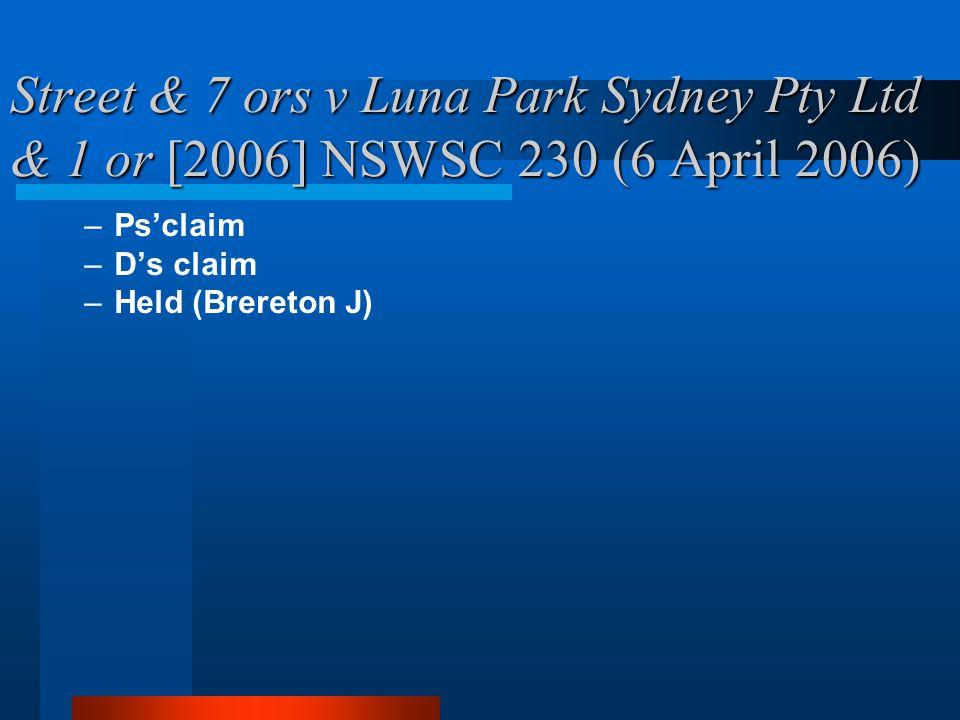Street & 7 ors v Luna Park Sydney Pty Ltd & 1 or [2006] NSWSC 230 (6 April 2006) –Psclaim –Ds claim –Held (Brereton J)