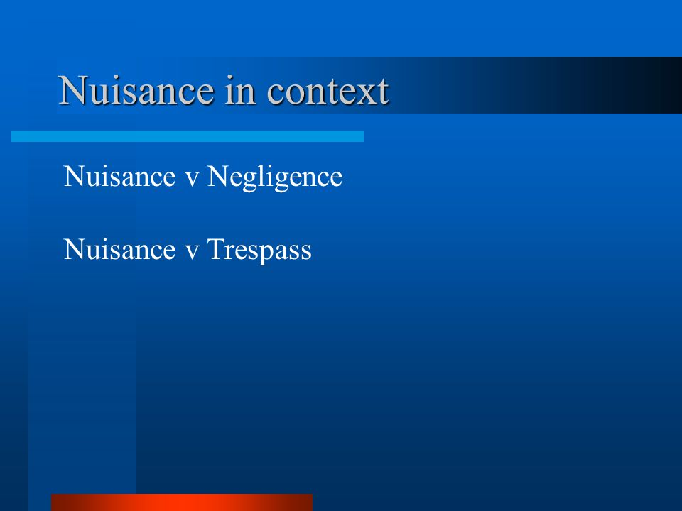 Nuisance in context Nuisance v Negligence Nuisance v Trespass