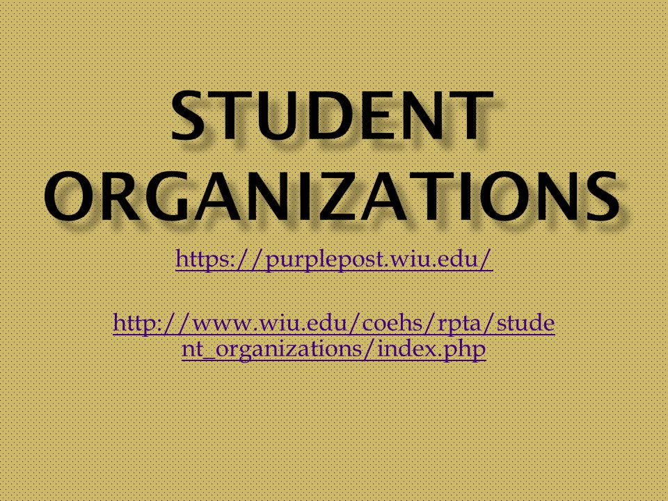 https://purplepost.wiu.edu/ http://www.wiu.edu/coehs/rpta/stude nt_organizations/index.php