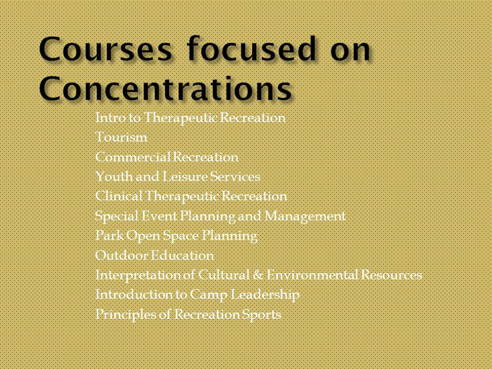 Intro to Therapeutic Recreation Tourism Commercial Recreation Youth and Leisure Services Clinical Therapeutic Recreation Special Event Planning and Ma